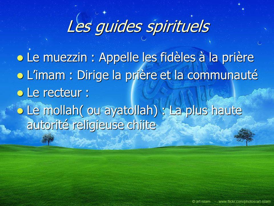Les guides spirituels Le muezzin : Appelle les fidèles à la prière