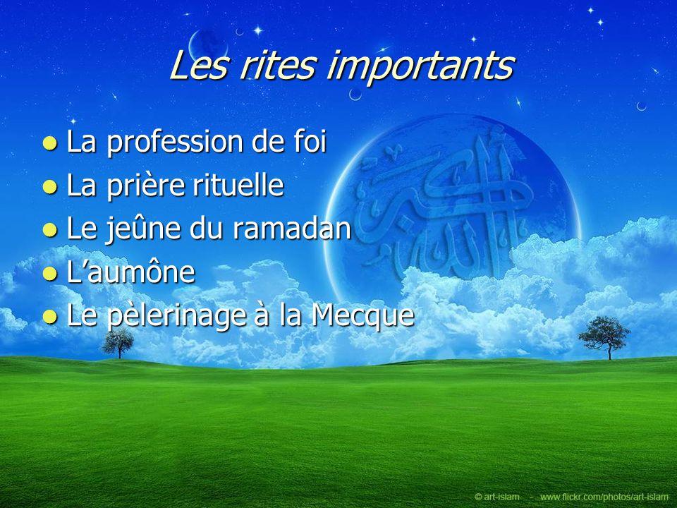 Les rites importants La profession de foi La prière rituelle