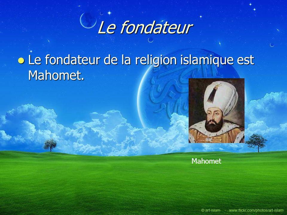 Le fondateur Le fondateur de la religion islamique est Mahomet.