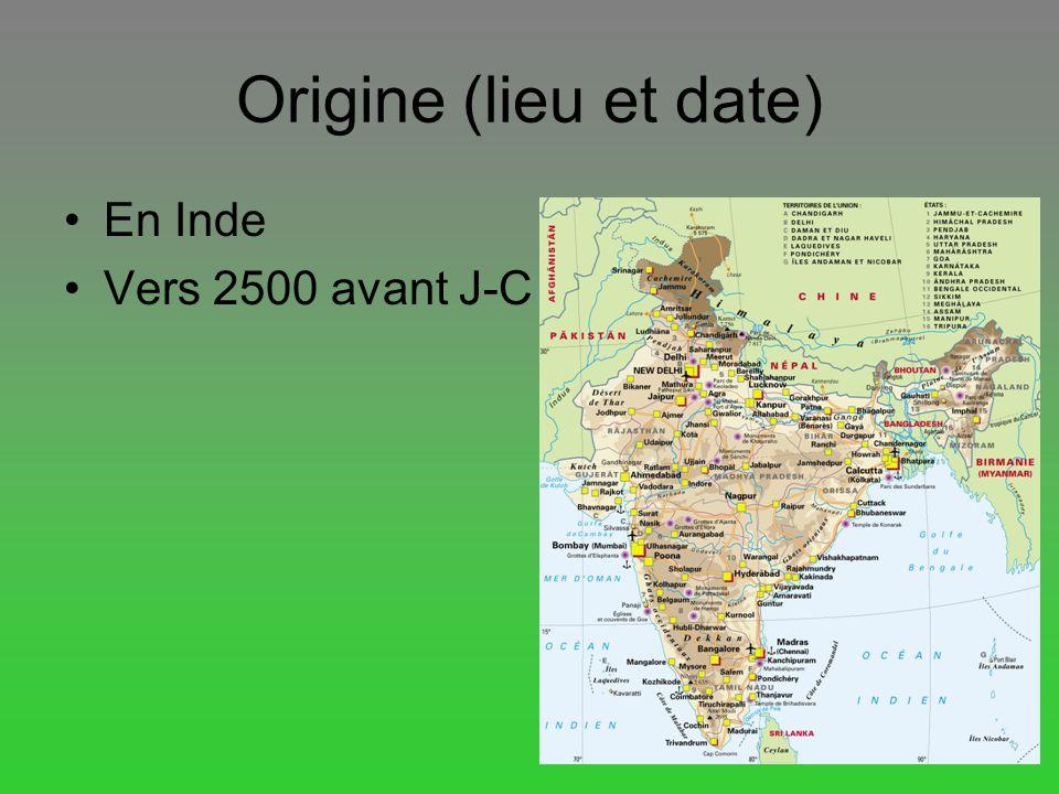 Origine (lieu et date) En Inde Vers 2500 avant J-C Carte
