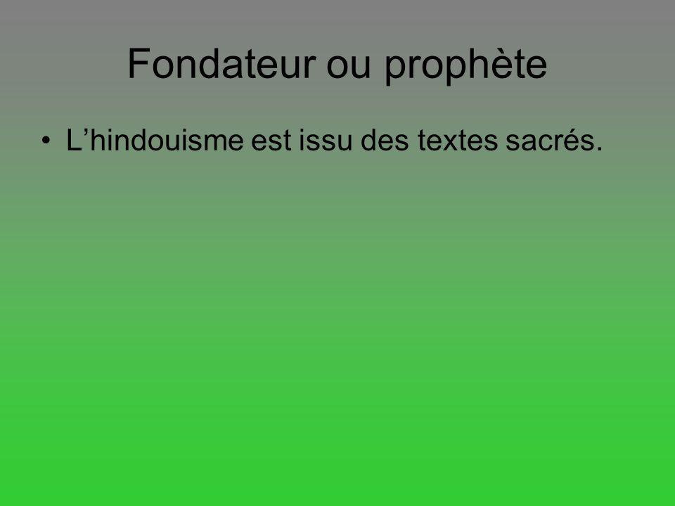 Fondateur ou prophète L'hindouisme est issu des textes sacrés.