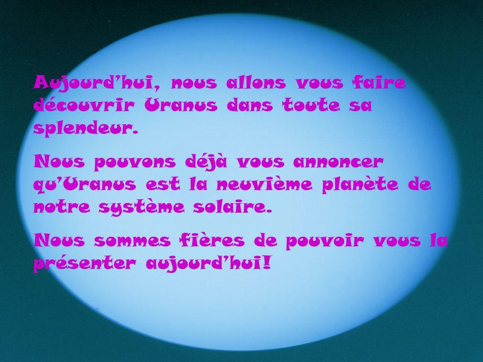 Aujourd'hui, nous allons vous faire découvrir Uranus dans toute sa splendeur.