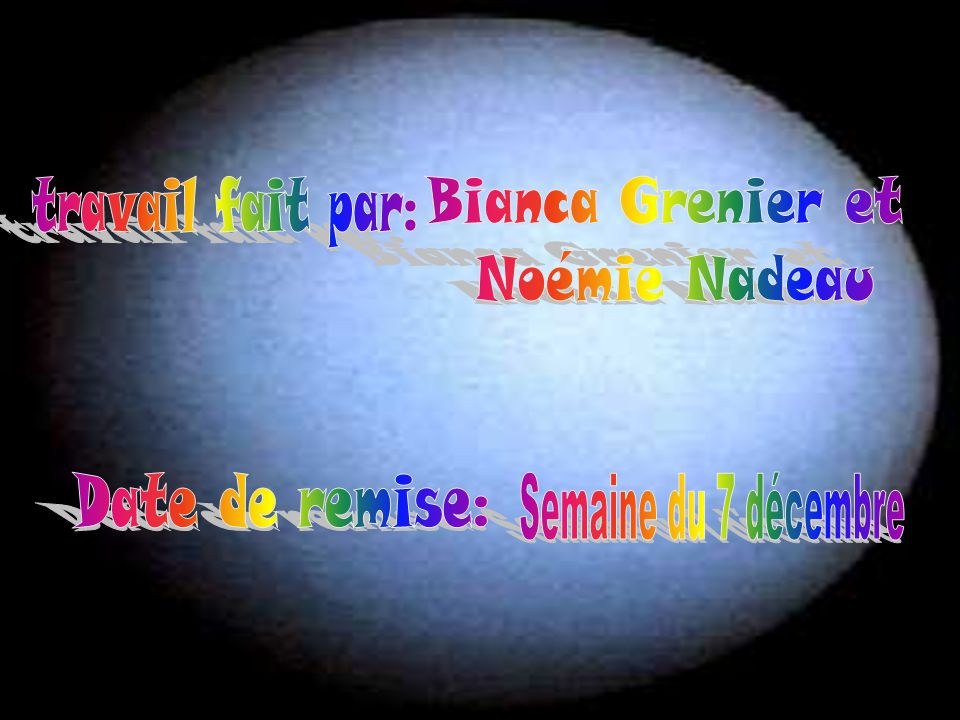 travail fait par: Bianca Grenier et Noémie Nadeau Date de remise: Semaine du 7 décembre