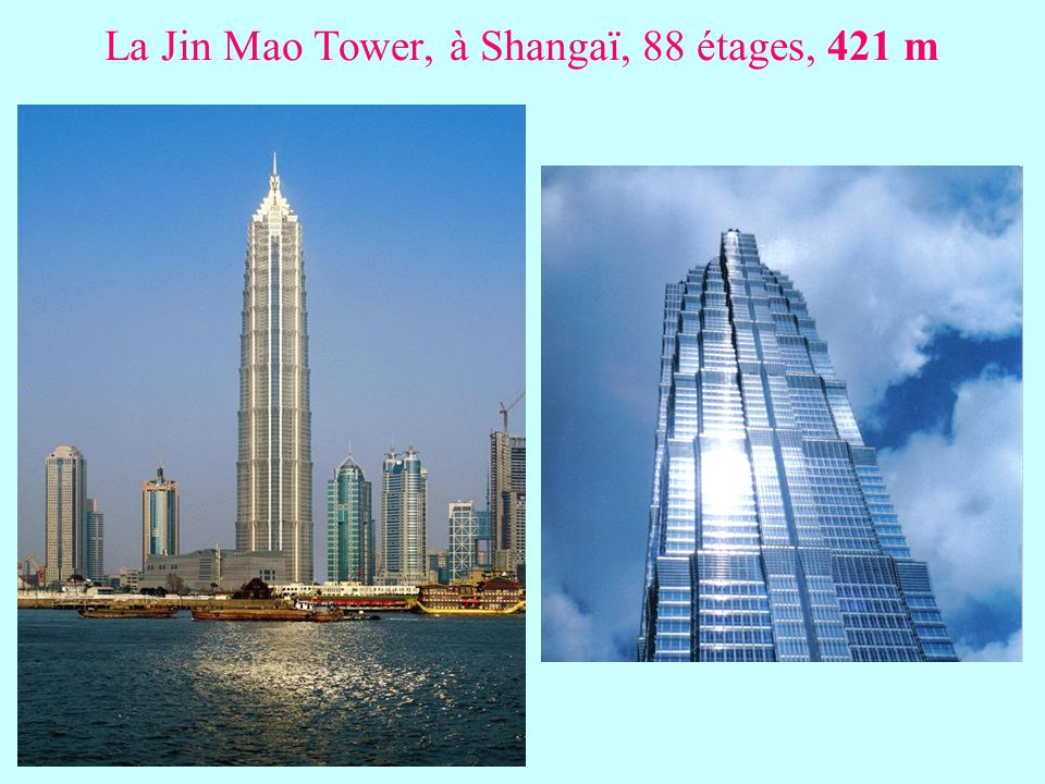 La Jin Mao Tower, à Shangaï, 88 étages, 421 m