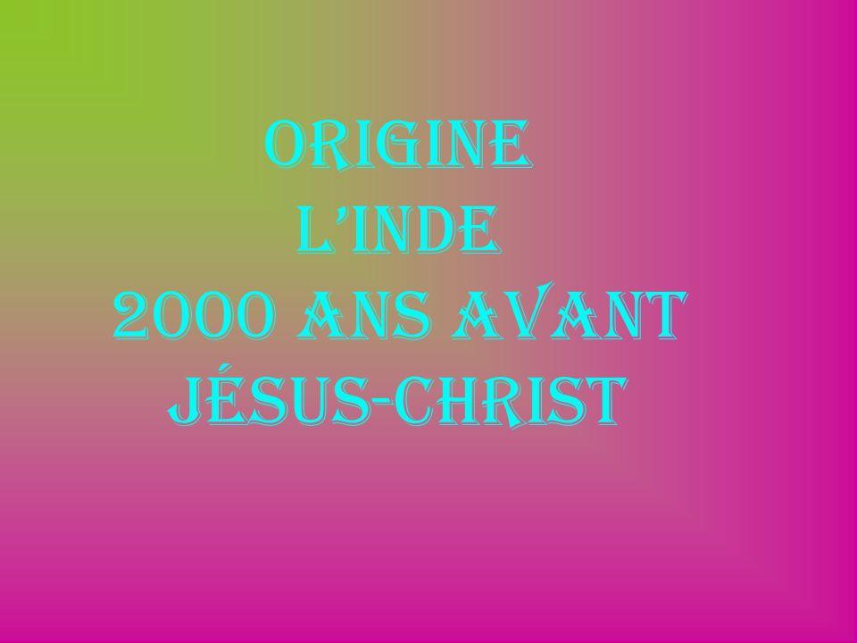Origine L'Inde 2000 ans avant Jésus-christ