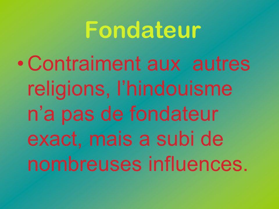 Fondateur Contraiment aux autres religions, l'hindouisme n'a pas de fondateur exact, mais a subi de nombreuses influences.