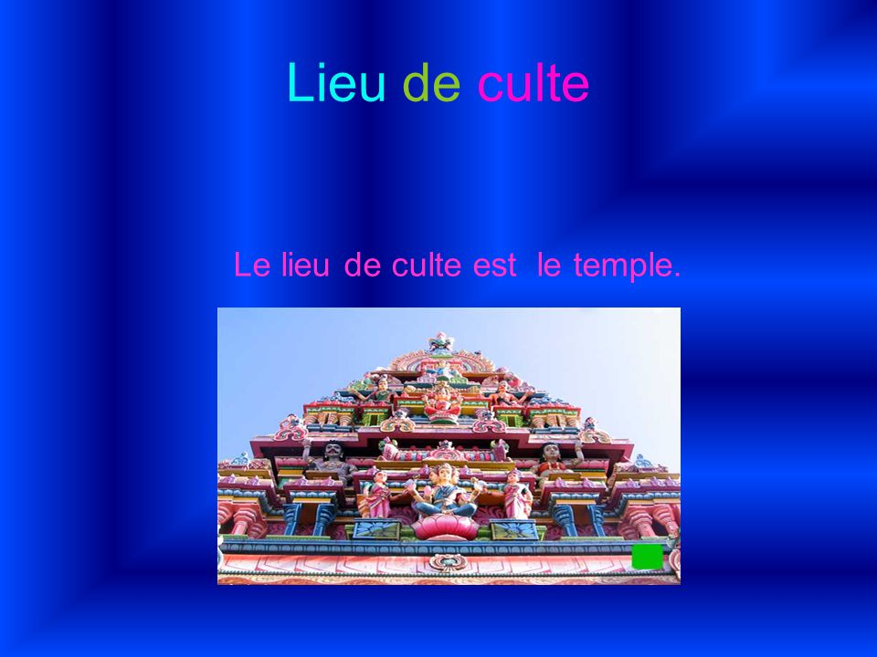 Lieu de culte Le lieu de culte est le temple.