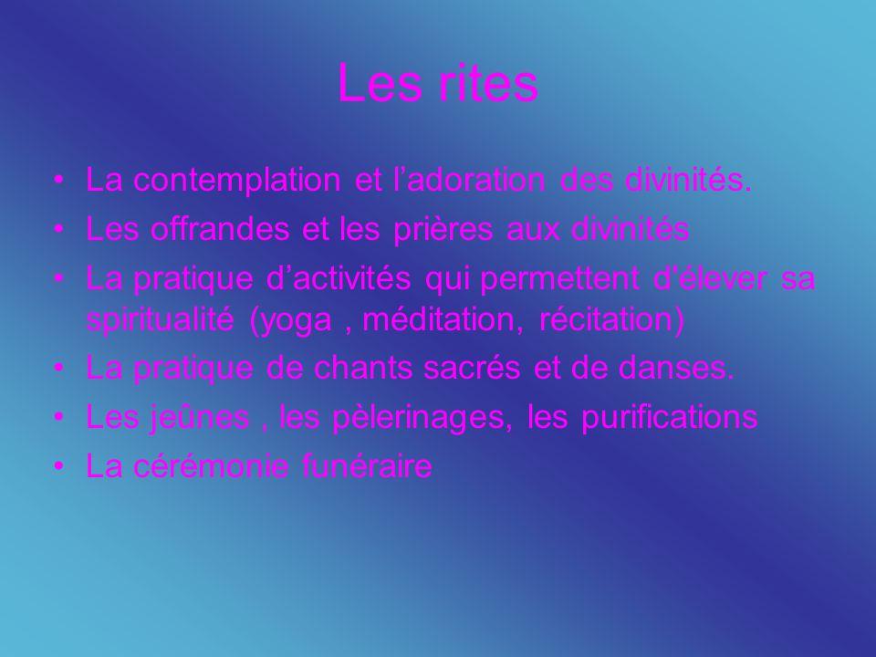 Les rites La contemplation et l'adoration des divinités.