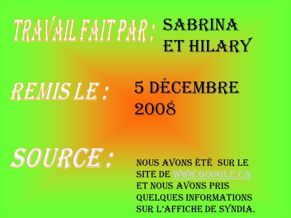 Sabrina et Hilary 5 décembre 2008 Travail fait par : remis le :