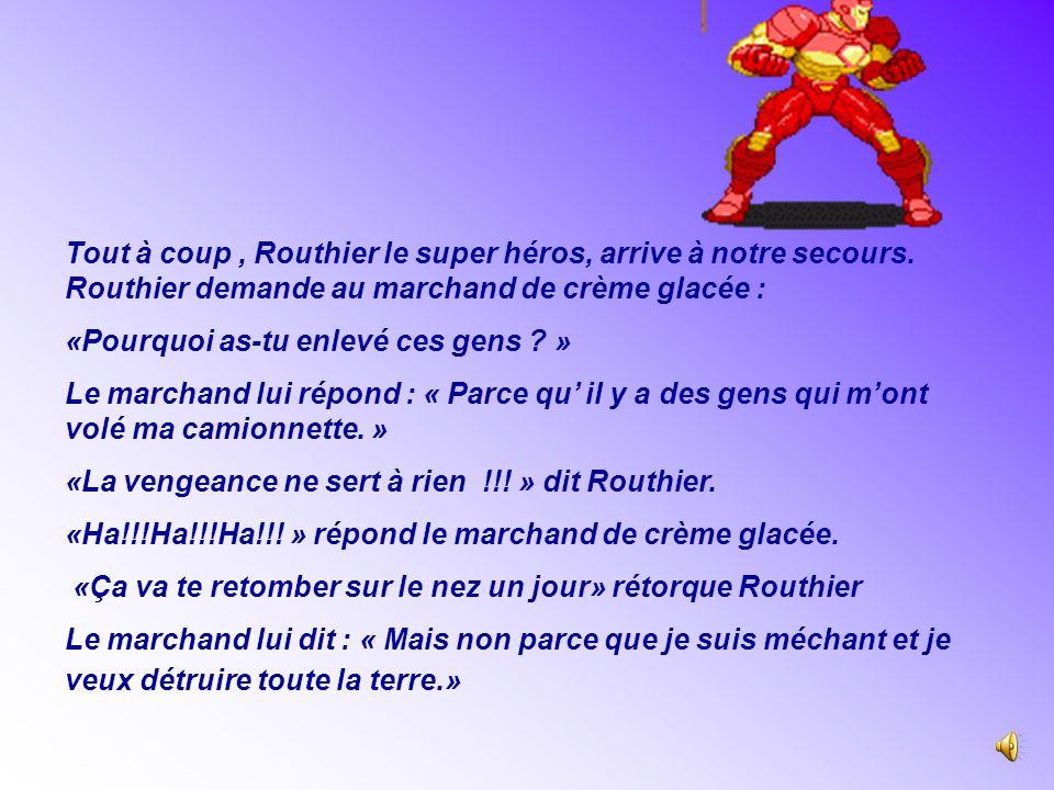 Tout à coup , Routhier le super héros, arrive à notre secours