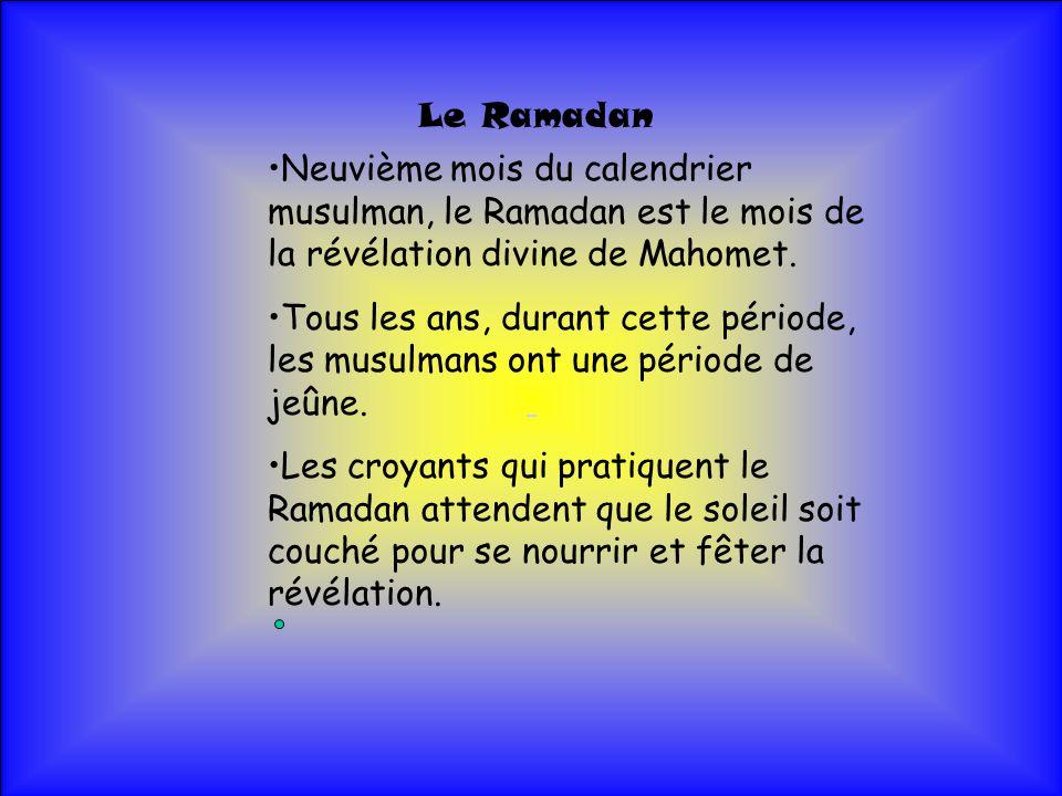 Le Ramadan Neuvième mois du calendrier musulman, le Ramadan est le mois de la révélation divine de Mahomet.