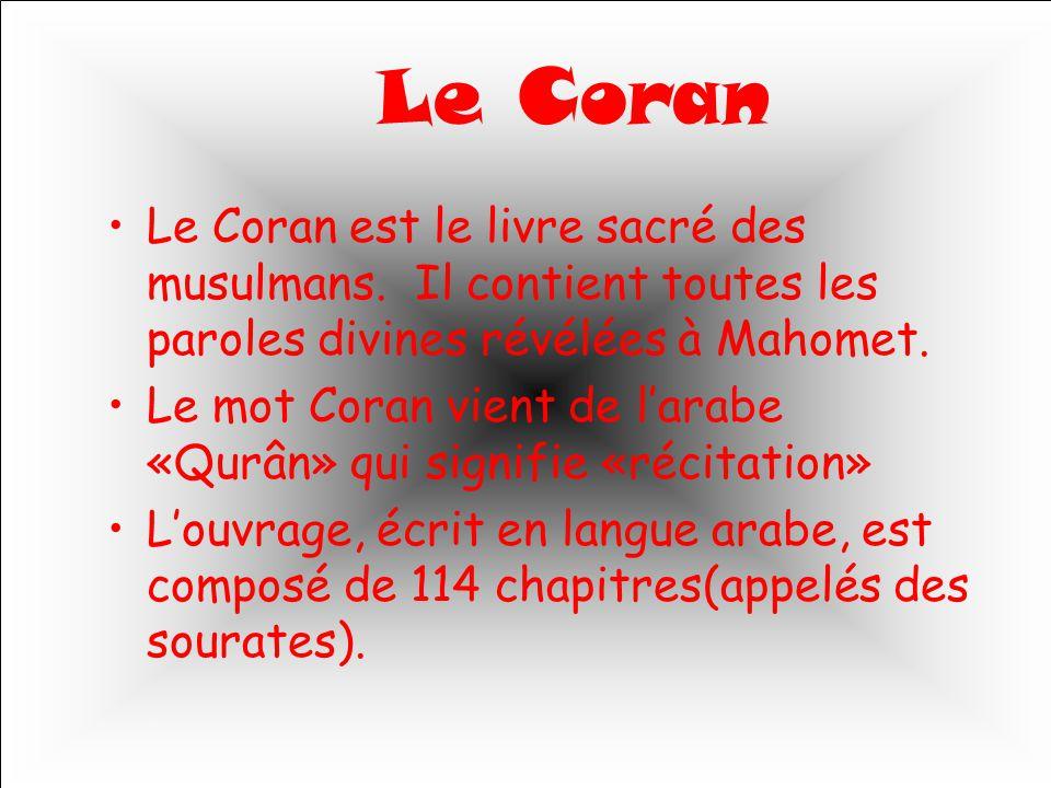 Le Coran Le Coran est le livre sacré des musulmans. Il contient toutes les paroles divines révélées à Mahomet.