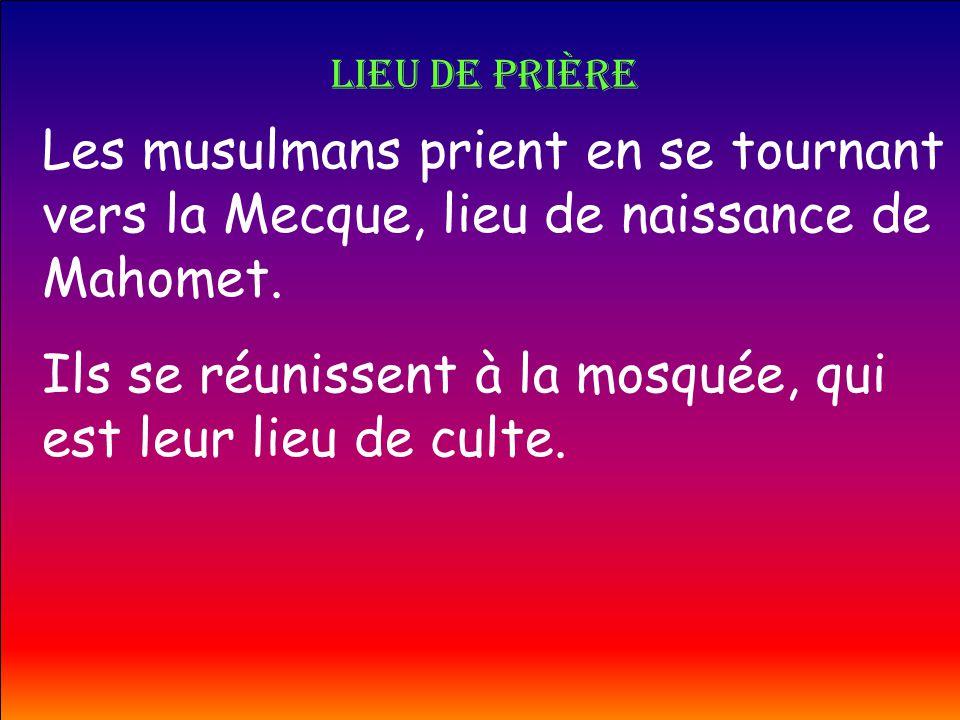 Ils se réunissent à la mosquée, qui est leur lieu de culte.