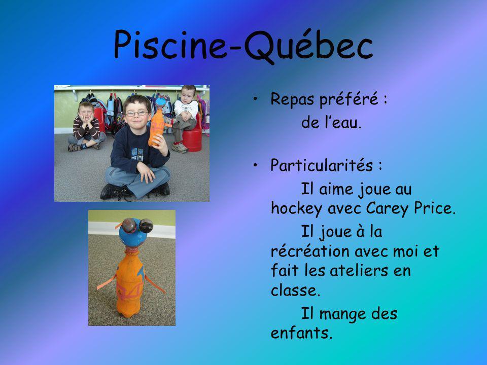 Piscine-Québec Repas préféré : de l'eau. Particularités :