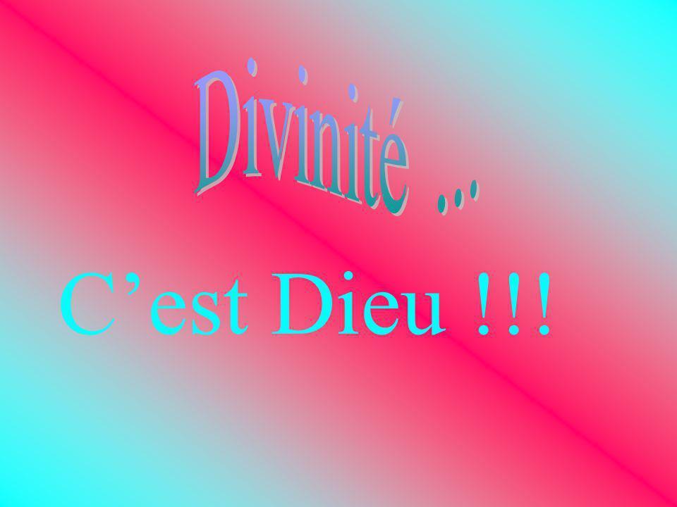 Divinité ... C'est Dieu !!!