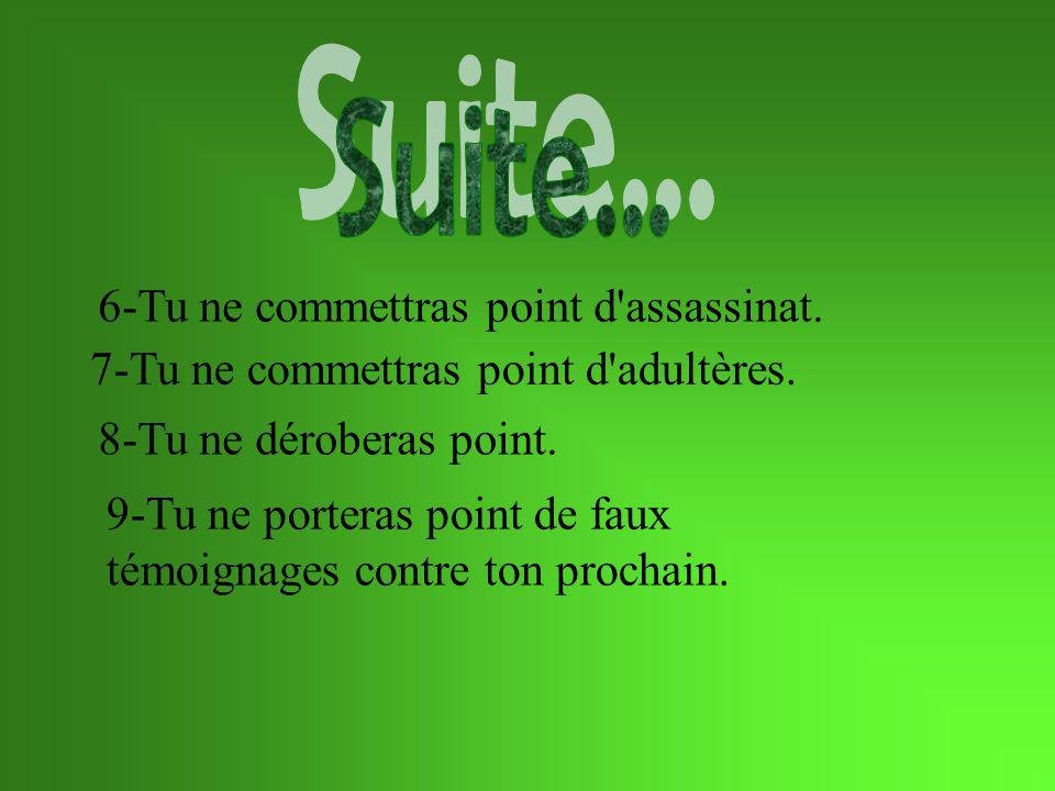 Suite... 6-Tu ne commettras point d assassinat.