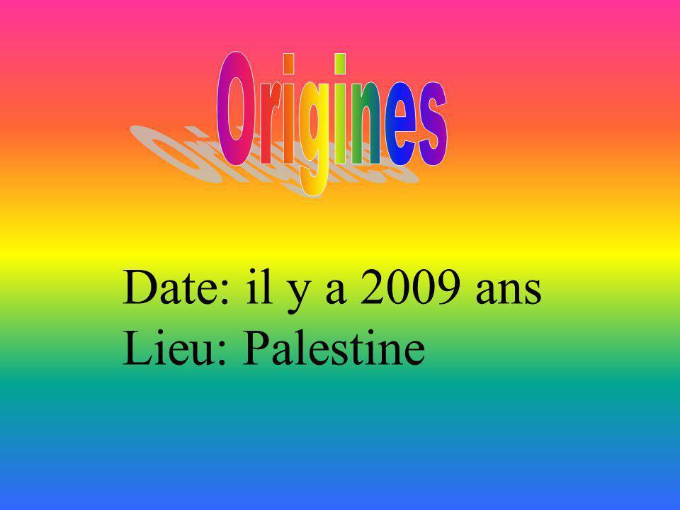 Origines Date: il y a 2009 ans Lieu: Palestine