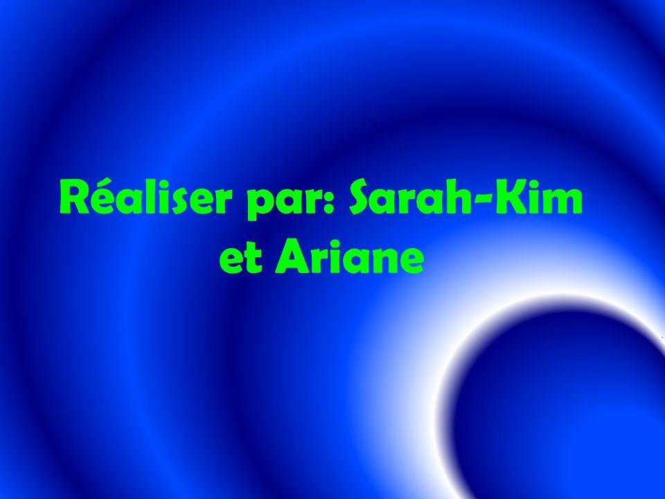 Réaliser par: Sarah-Kim et Ariane