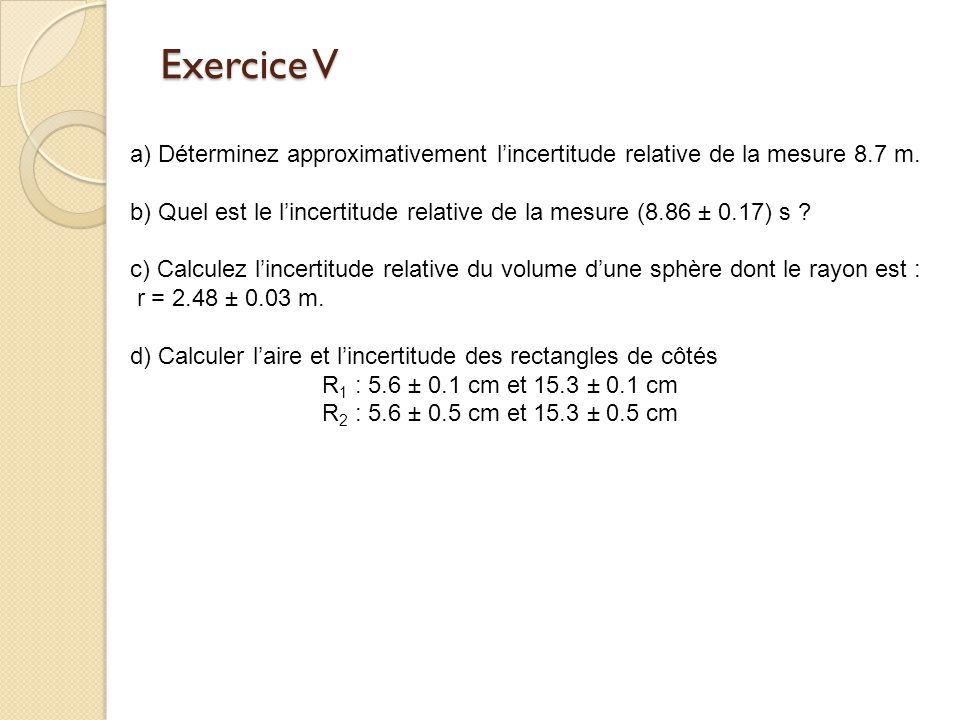 Exercice V a) Déterminez approximativement l'incertitude relative de la mesure 8.7 m.