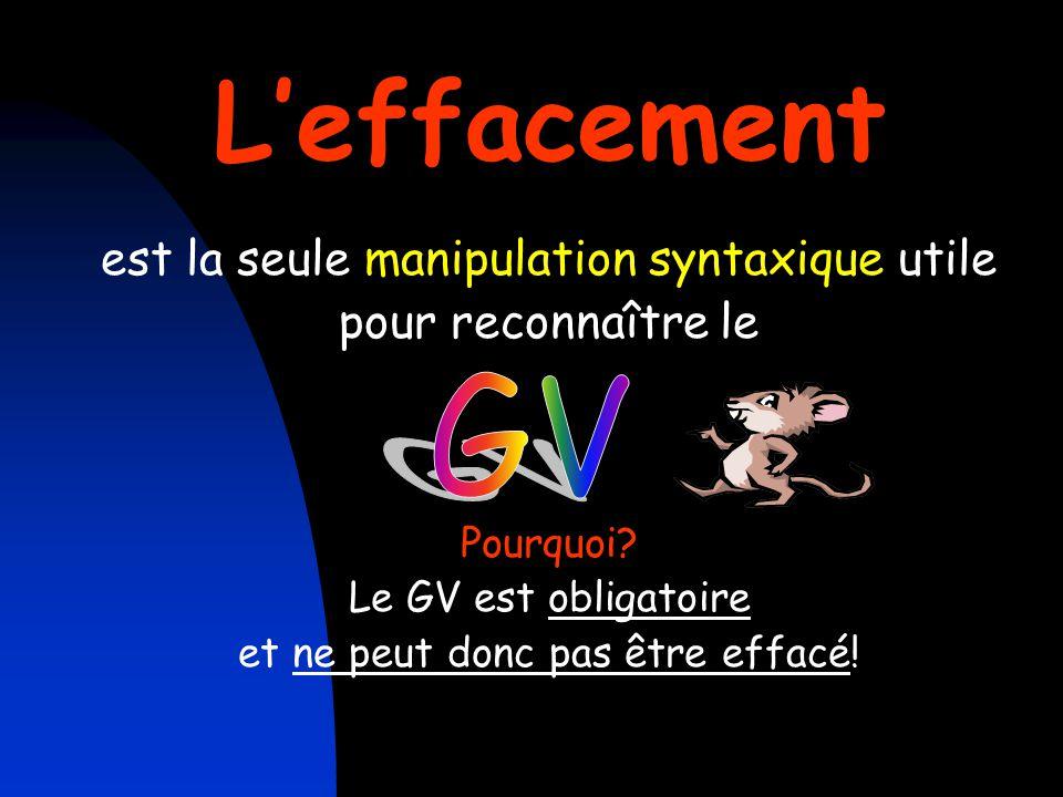 L'effacement GV est la seule manipulation syntaxique utile
