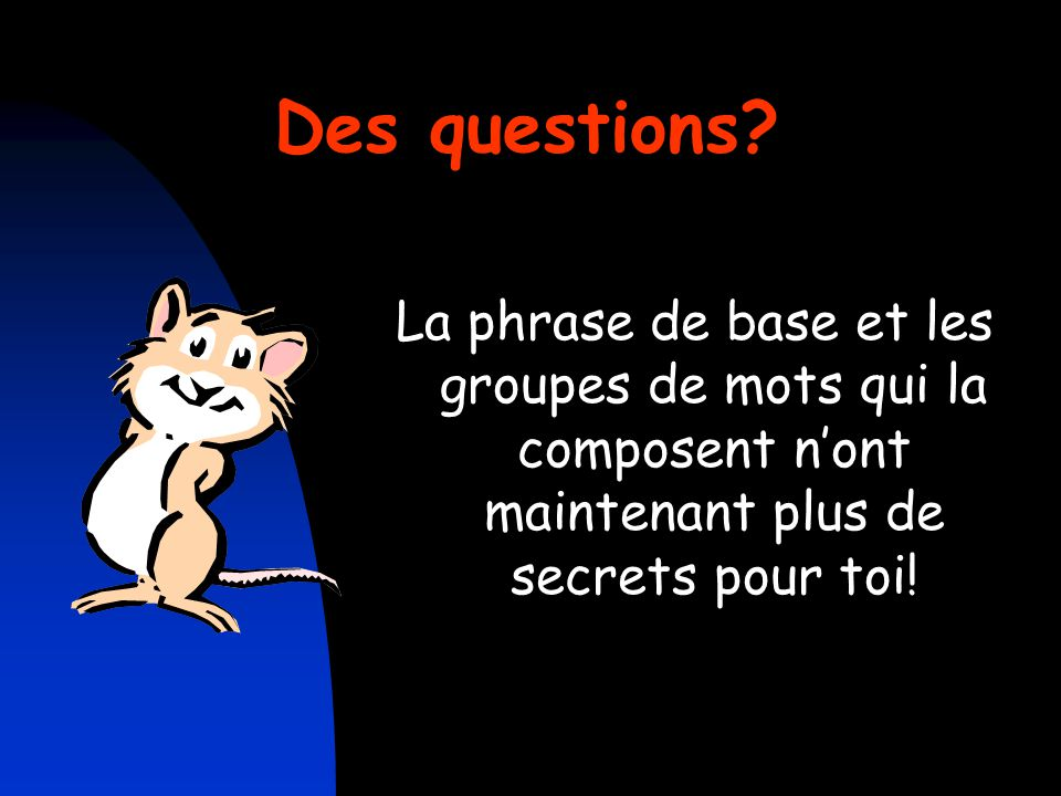 Des questions.