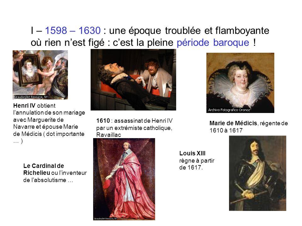 I – 1598 – 1630 : une époque troublée et flamboyante où rien n'est figé : c'est la pleine période baroque !
