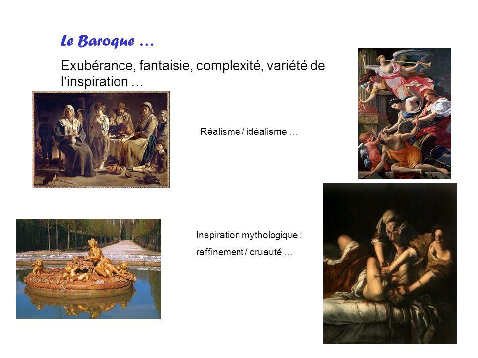 Le Baroque … Exubérance, fantaisie, complexité, variété de l'inspiration … Réalisme / idéalisme … Inspiration mythologique :