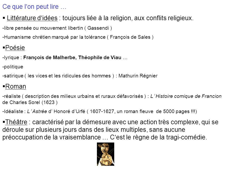 Ce que l'on peut lire … Littérature d'idées : toujours liée à la religion, aux conflits religieux. libre pensée ou mouvement libertin ( Gassendi )