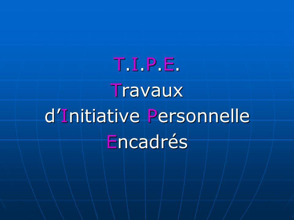 T.I.P.E. Travaux d'Initiative Personnelle Encadrés