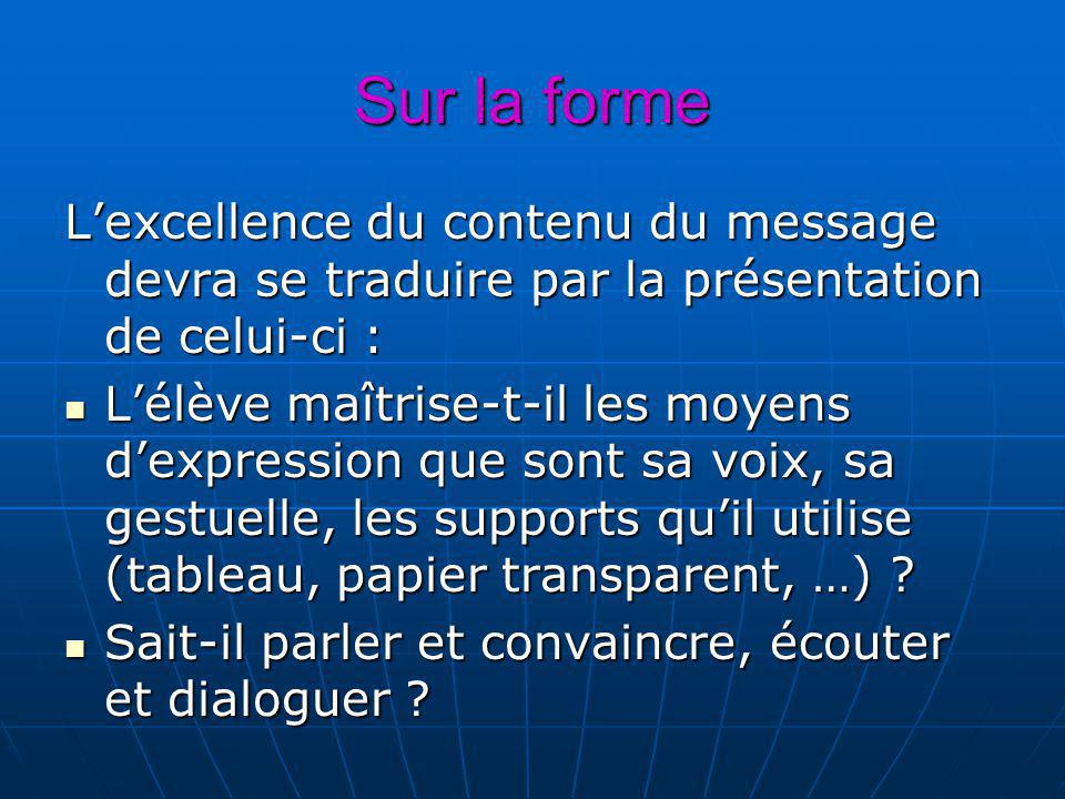 Sur la forme L'excellence du contenu du message devra se traduire par la présentation de celui-ci :