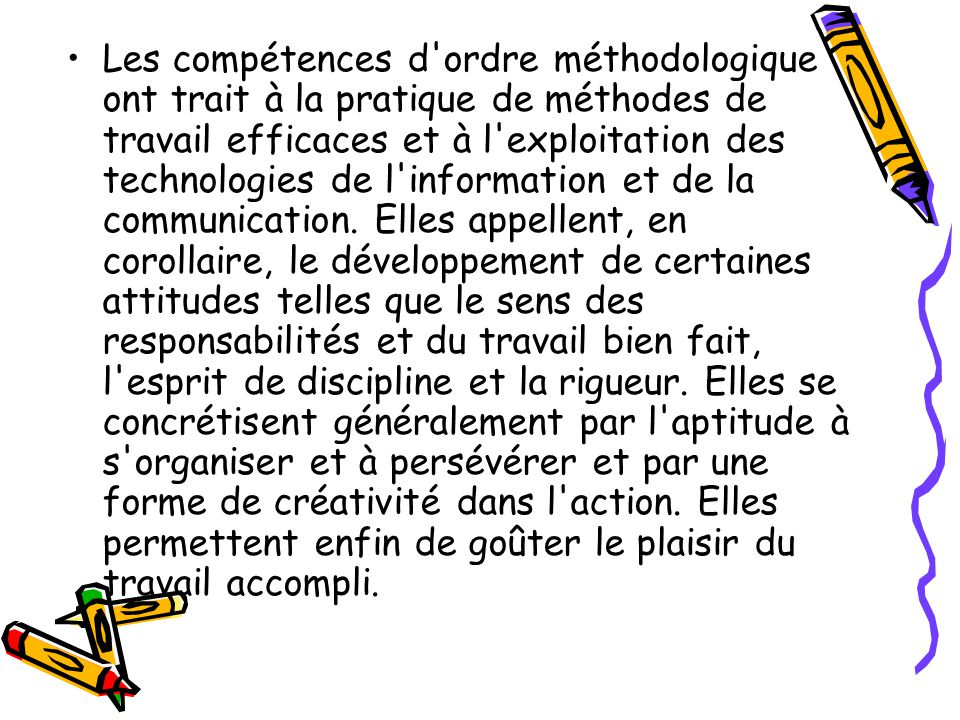Les compétences d ordre méthodologique ont trait à la pratique de méthodes de travail efficaces et à l exploitation des technologies de l information et de la communication.
