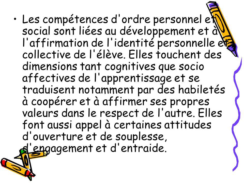 Les compétences d ordre personnel et social sont liées au développement et à l affirmation de l identité personnelle et collective de l élève.