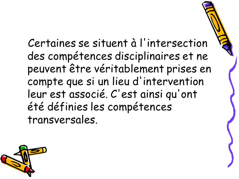 Certaines se situent à l intersection des compétences disciplinaires et ne peuvent être véritablement prises en compte que si un lieu d intervention leur est associé.