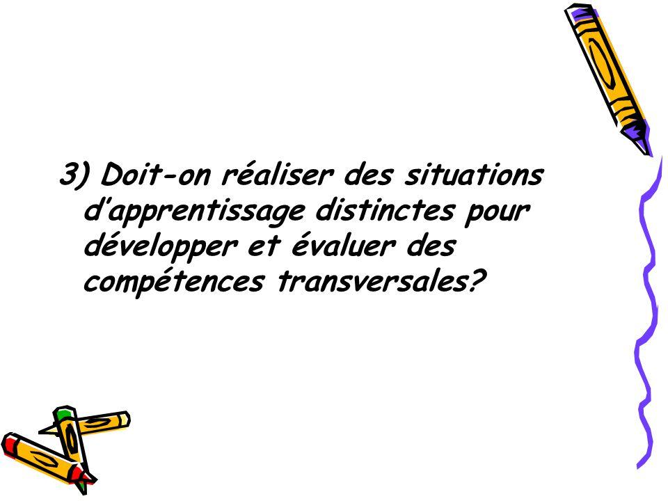 3) Doit-on réaliser des situations d'apprentissage distinctes pour développer et évaluer des compétences transversales