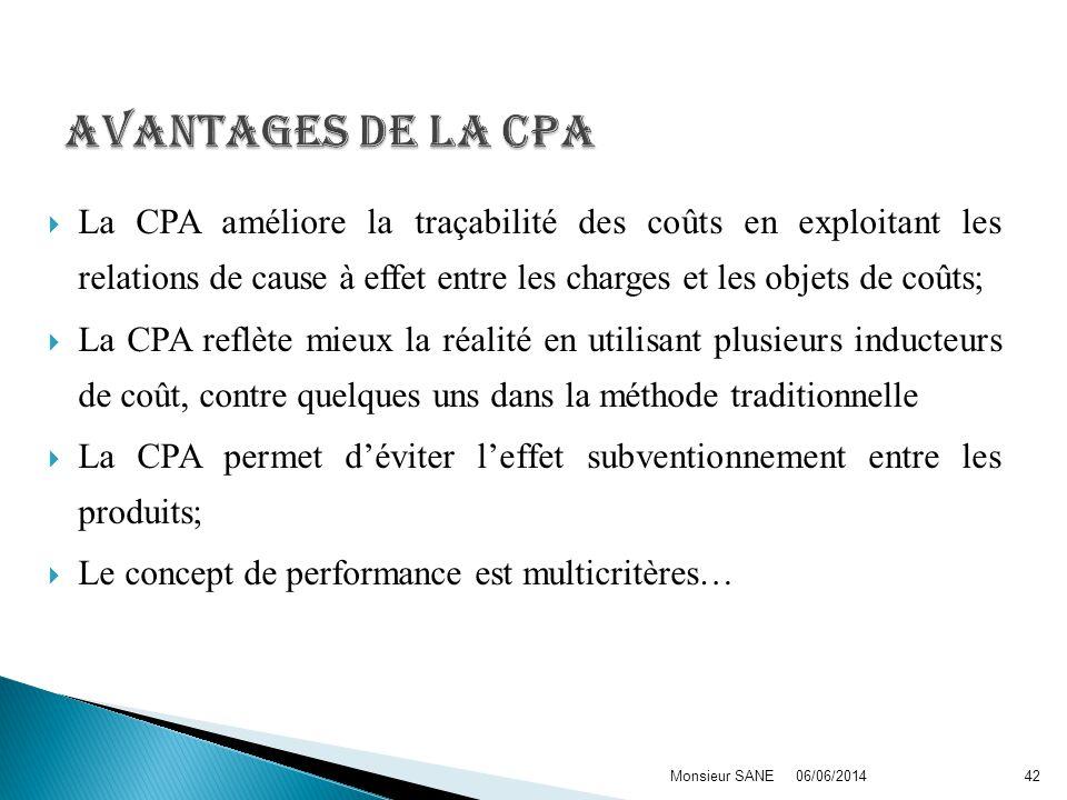 Avantages de la CPA La CPA améliore la traçabilité des coûts en exploitant les relations de cause à effet entre les charges et les objets de coûts;