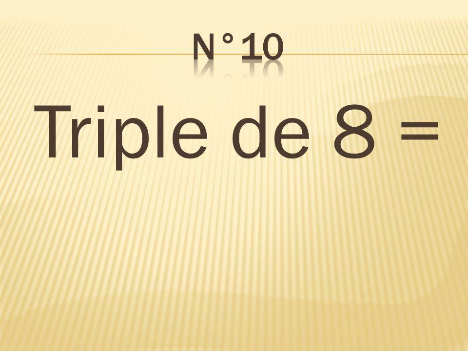 n°10 Triple de 8 = 24