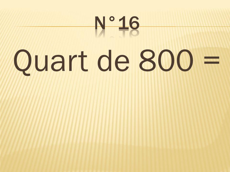 n°16 Quart de 800 = 200
