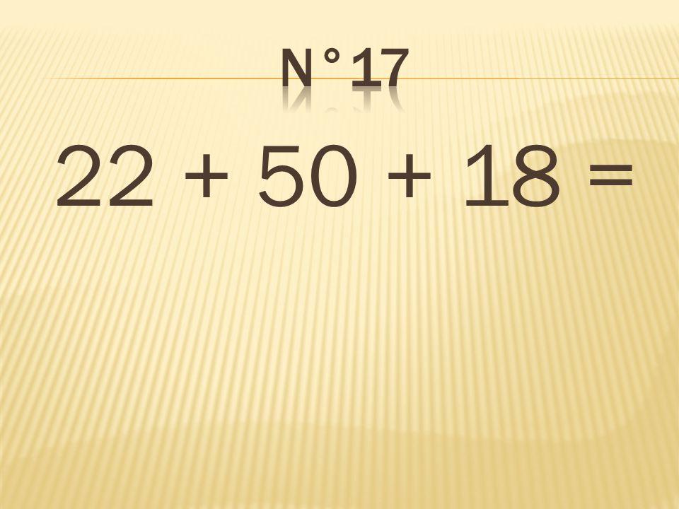 n°17 22 + 50 + 18 = 90