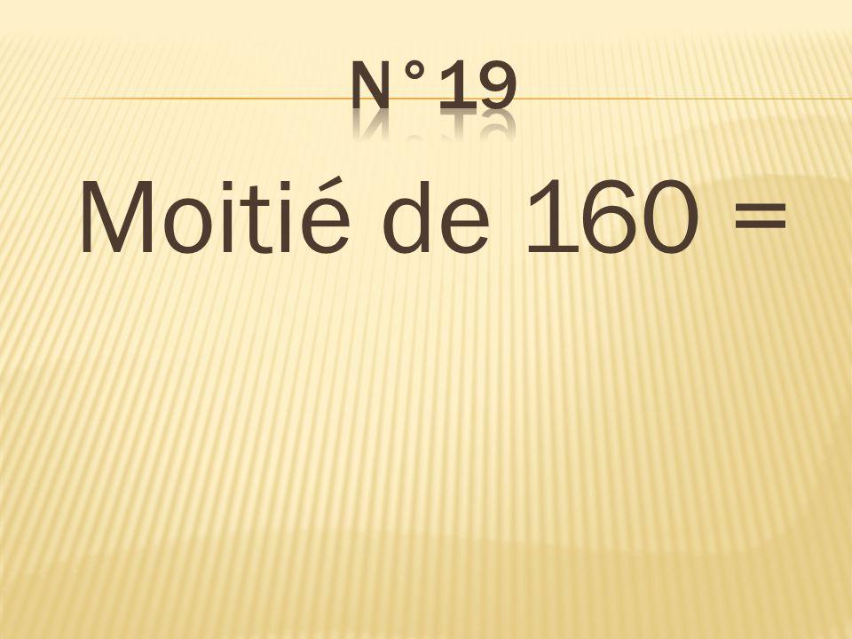 n°19 Moitié de 160 = 80
