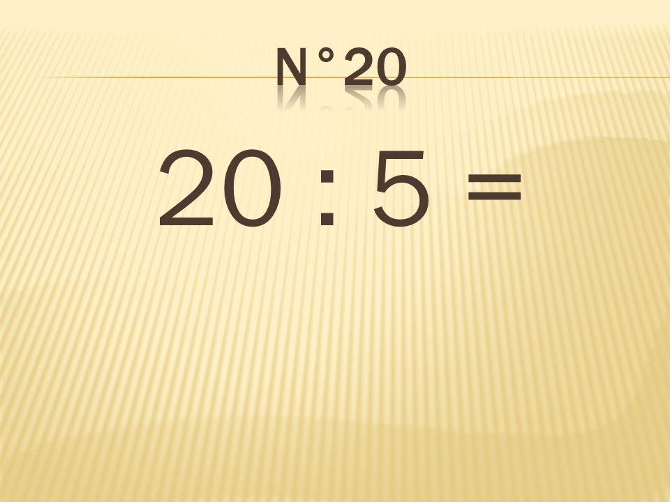 n°20 20 : 5 = 4