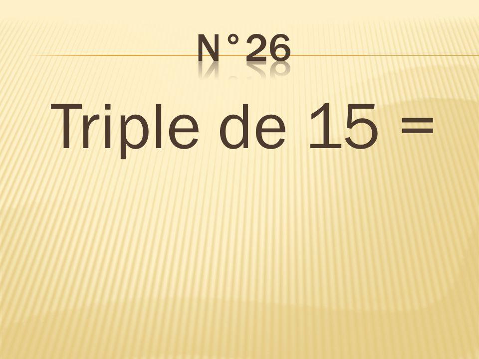 n°26 Triple de 15 = 45