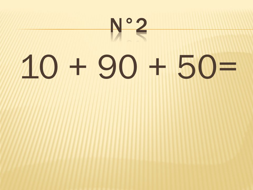 n°2 10 + 90 + 50= 150