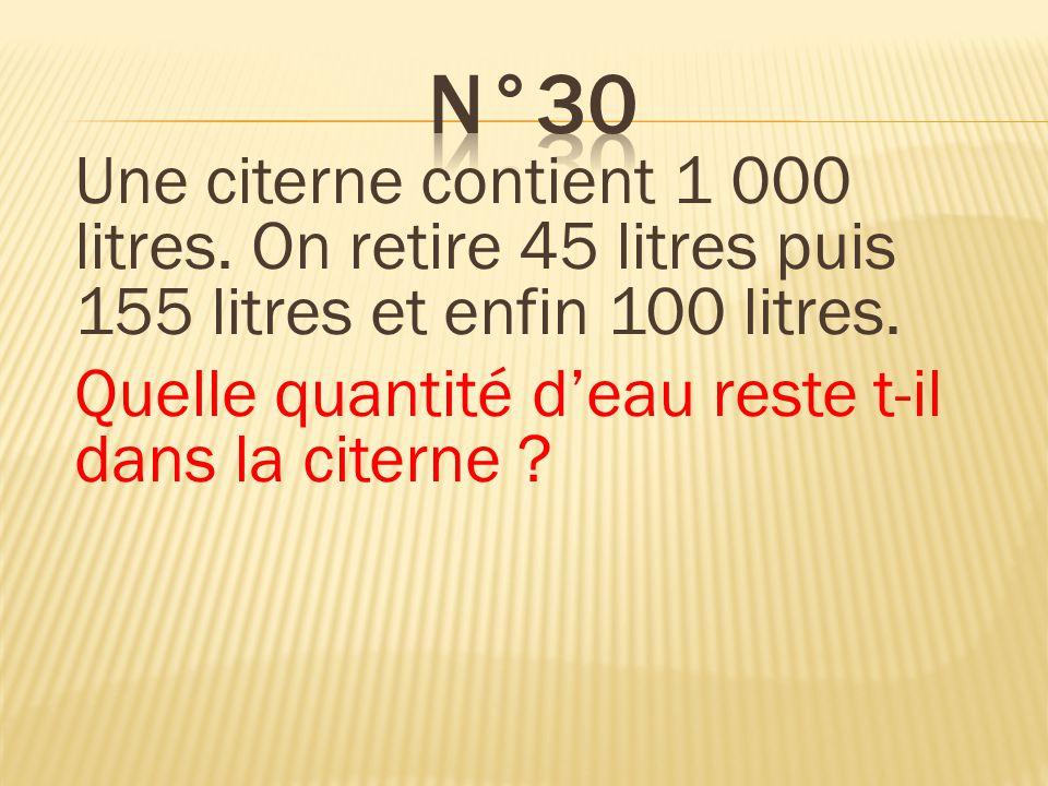 n°30 Une citerne contient 1 000 litres. On retire 45 litres puis 155 litres et enfin 100 litres. Quelle quantité d'eau reste t-il dans la citerne