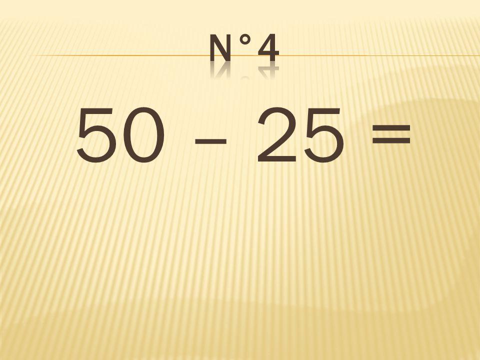 n°4 50 – 25 = 25