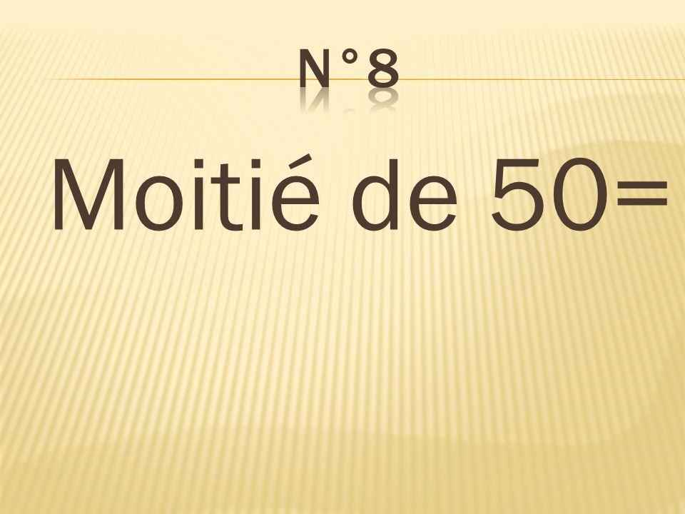 n°8 Moitié de 50= 25