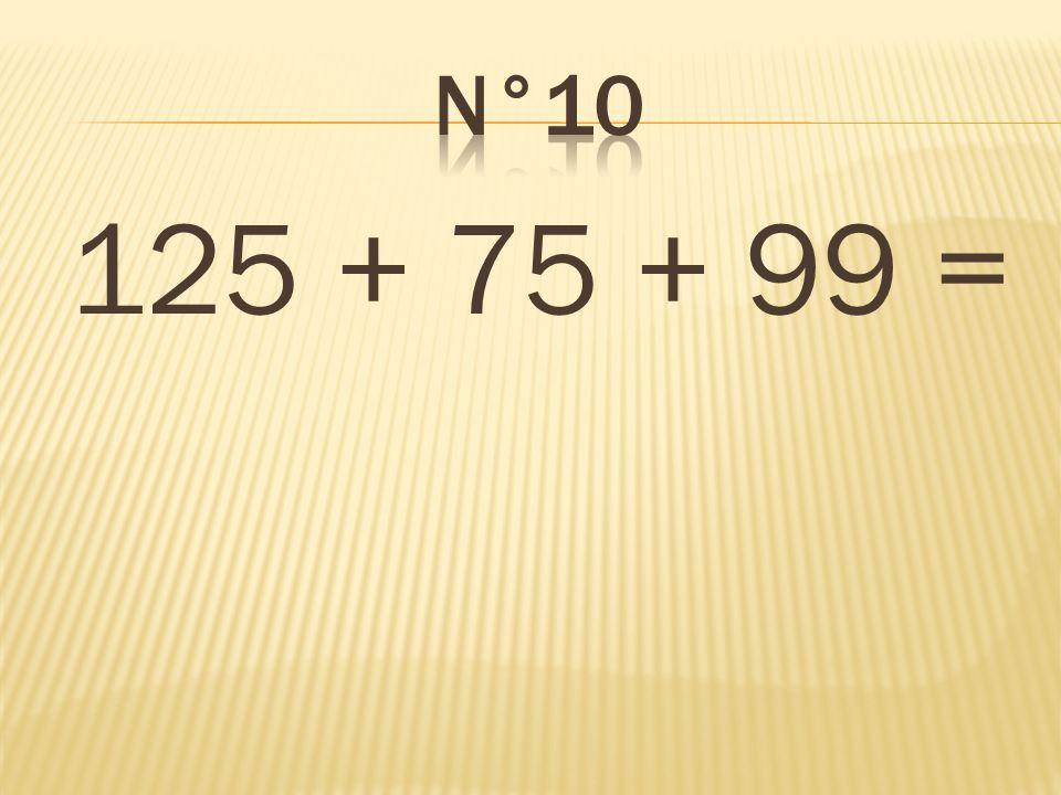 n°10 125 + 75 + 99 = 299