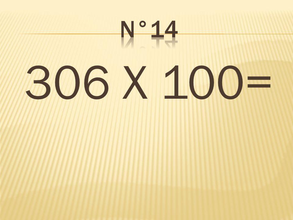 n°14 306 X 100= 30 600