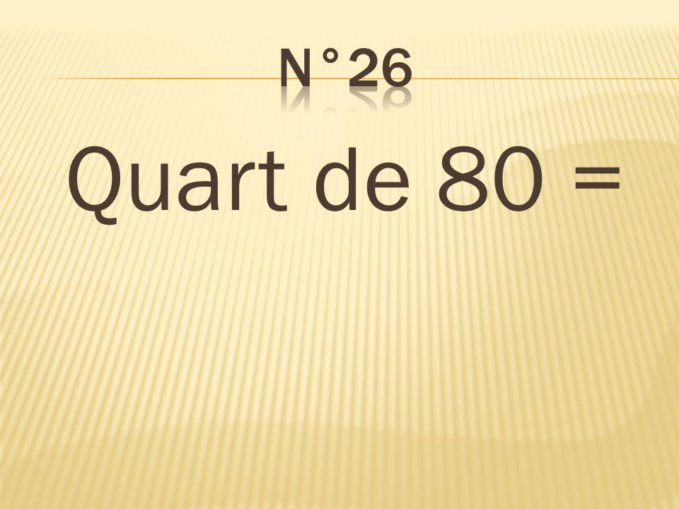 n°26 Quart de 80 = 20