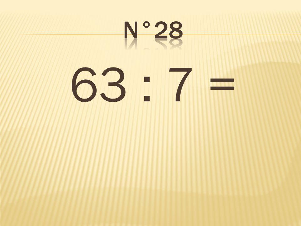 n°28 63 : 7 = 9