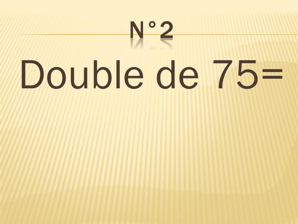n°2 Double de 75= 150